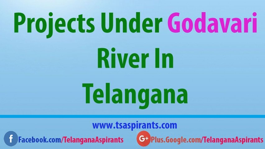 Projects under Godavari river in Telangana