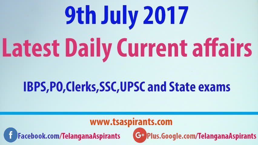 9th July 2017 Latest Current affairs