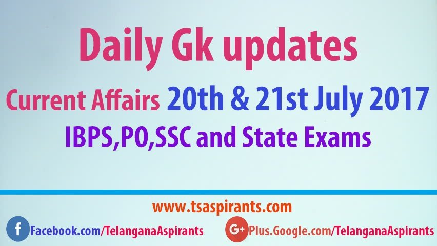 Daily Gk Quiz: Latest Current Affairs 20th & 21st July 2017- IBPS,PO,SSC and State Exams