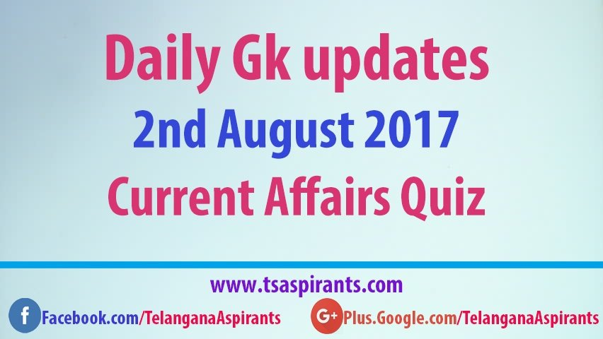 Current Affairs Quiz 2nd August 2017
